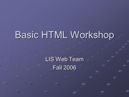 Basic HTML Workshop LIS Web Team Fall 2006. What is HTML? Stands for Hyper Text Markup Language Computer language used to create web pages HTML file =