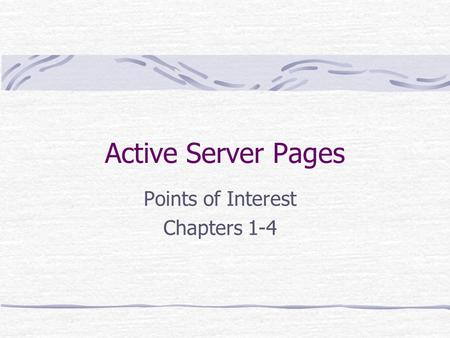 Active Server Pages Points of Interest Chapters 1-4.