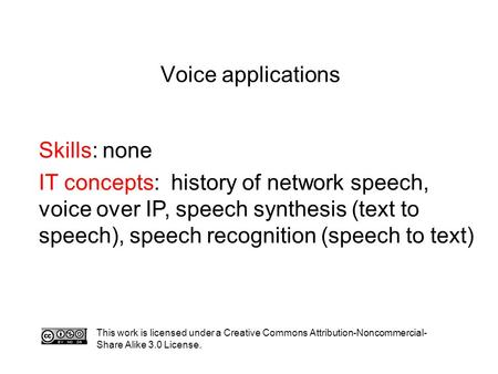Voice applications Skills: none IT concepts: history of network speech, voice over IP, speech synthesis (text to speech), speech recognition (speech to.
