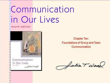 Chapter Ten: Foundations of Group and Team Communication.