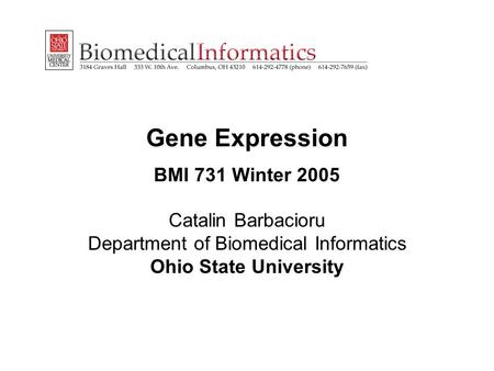 Gene Expression BMI 731 Winter 2005 Catalin Barbacioru Department of Biomedical Informatics Ohio State University.