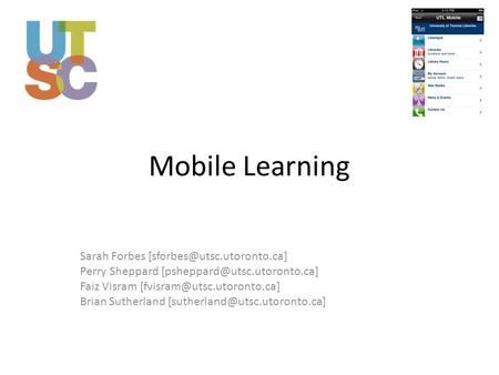 Mobile Learning Sarah Forbes Perry Sheppard Faiz Visram Brian Sutherland.