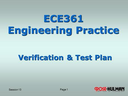 Session 13 Page 11 ECE361 Engineering Practice Verification & Test Plan.