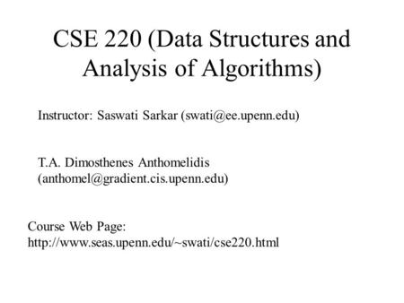 CSE 220 (Data Structures and Analysis of Algorithms) Instructor: Saswati Sarkar T.A. Dimosthenes Anthomelidis