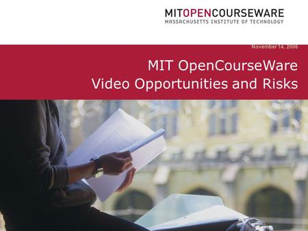 November 14, 2006 MIT OpenCourseWare Video Opportunities and Risks.