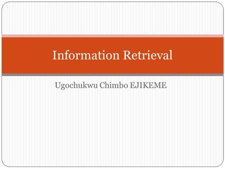 Ugochukwu Chimbo EJIKEME Information Retrieval. Structured Vs Unstructured Data Coperate information not stored in the database In General * The structure.