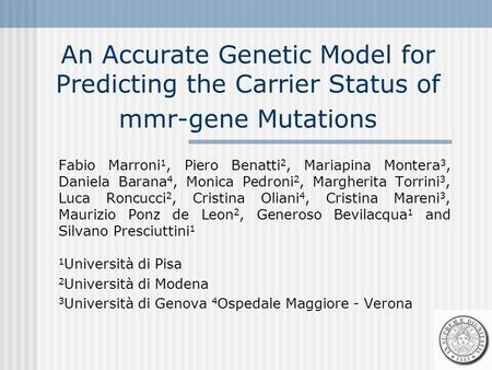 An Accurate Genetic Model for Predicting the Carrier Status of mmr-gene Mutations Fabio Marroni 1, Piero Benatti 2, Mariapina Montera 3, Daniela Barana.