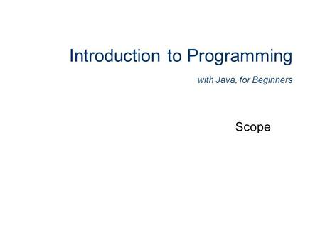 Introduction to Programming with Java, for Beginners Scope.