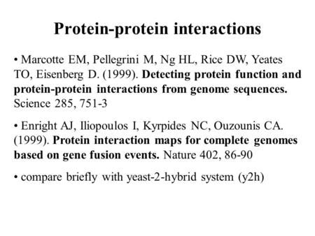 Marcotte EM, Pellegrini M, Ng HL, Rice DW, Yeates TO, Eisenberg D. (1999). Detecting protein function and protein-protein interactions from genome sequences.