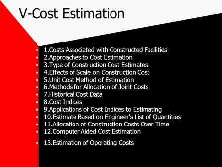 V-Cost Estimation 1.Costs Associated with Constructed Facilities