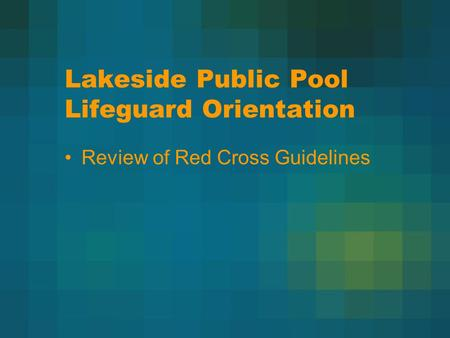 Lakeside Public Pool Lifeguard Orientation Review of Red Cross Guidelines.