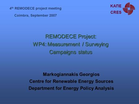 REMODECE Project: WP4: Measurement / Surveying Campaigns status Markogiannakis Georgios Centre for Renewable Energy Sources Department for Energy Policy.
