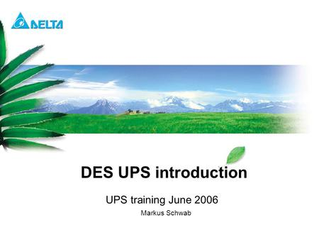 Delta Confidential DES UPS introduction UPS training June 2006 Markus Schwab.