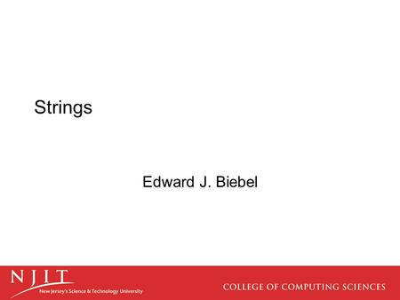 Strings Edward J. Biebel. Strings Strings are fundamental part of all computing languages. At the basic level, they are just a data structure that can.