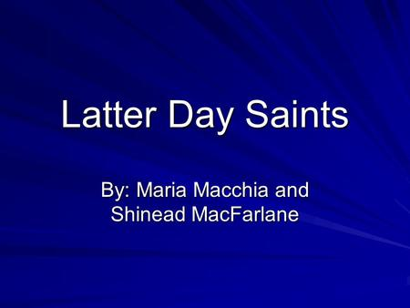 Latter Day Saints By: Maria Macchia and Shinead MacFarlane.