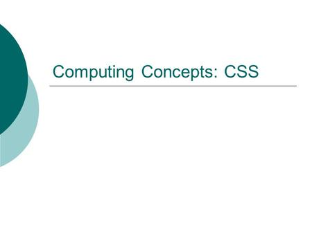 Computing Concepts: CSS. Aims  To understand the uses of css  To understand the different types of css  To be able to create a css file  To be able.