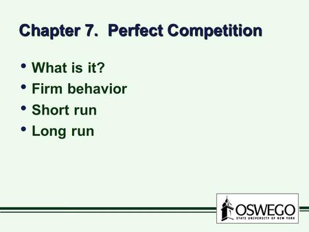 Chapter 7. Perfect Competition What is it? Firm behavior Short run Long run What is it? Firm behavior Short run Long run.