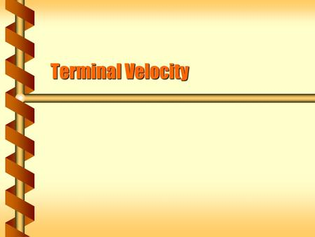 Terminal Velocity. Drag  Kinetic friction is a constant force. If there is a net force an object would accelerate foreverIf there is a net force an object.