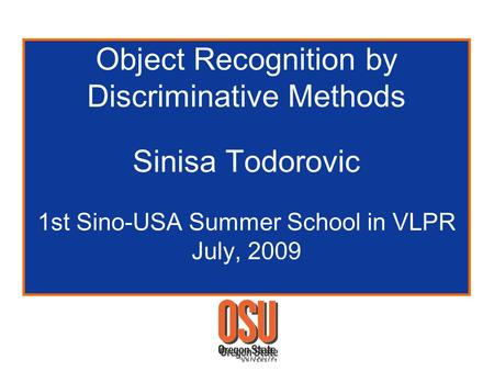 Object Recognition by Discriminative Methods Sinisa Todorovic 1st Sino-USA Summer School in VLPR July, 2009.