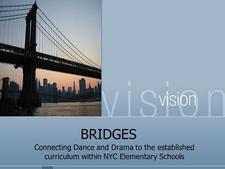 BRIDGES Connecting Dance and Drama to the established curriculum within NYC Elementary Schools.