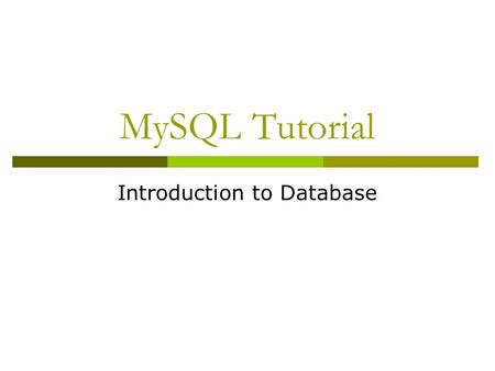 MySQL Tutorial Introduction to Database. Learning Objectives  Read and write Data Definition grammar of SQL  Read and write data modification statements.