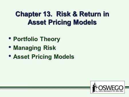 Chapter 13. Risk & Return in Asset Pricing Models Portfolio Theory Managing Risk Asset Pricing Models Portfolio Theory Managing Risk Asset Pricing Models.