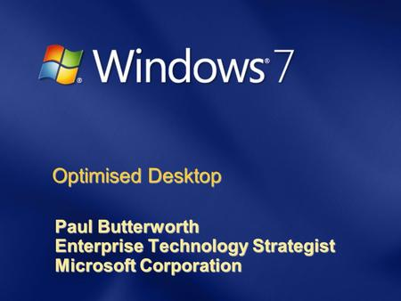 Optimised Desktop Paul Butterworth Enterprise Technology Strategist Microsoft Corporation.