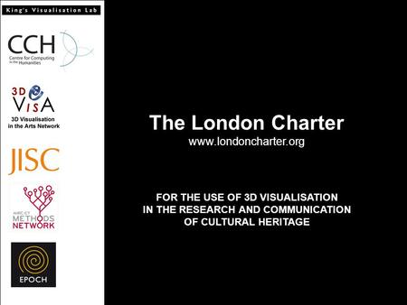 The London Charter www.londoncharter.org FOR THE USE OF 3D VISUALISATION IN THE RESEARCH AND COMMUNICATION OF CULTURAL HERITAGE.