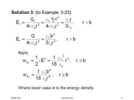EEE340Lecture 161 Solution 3: (to Example 3-23) Apply Where lower case w is the energy density.