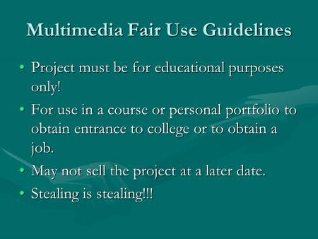 Multimedia Fair Use Guidelines Project must be for educational purposes only!Project must be for educational purposes only! For use in a course or personal.