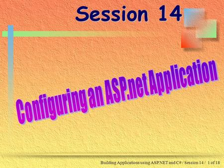 Building Applications using ASP.NET and C# / Session 14 / 1 of 18 Session 14.