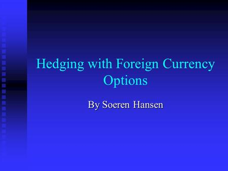 Hedging with Foreign Currency Options By Soeren Hansen.