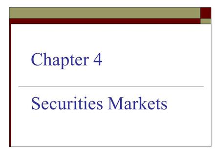 Chapter 4 Securities Markets.  Compare primary and secondary markets.  Equity markets - organization and operations  Define third and fourth markets.