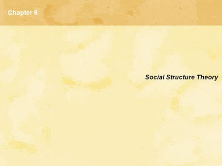 Chapter 6 Social Structure Theory. Socioeconomic Structure and Crime The U.S. is a stratified society: social strata are created by the unequal distribution.