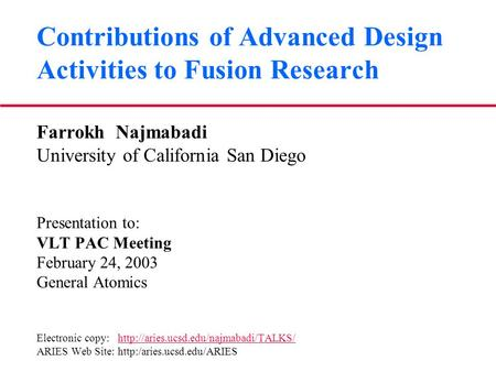 Contributions of Advanced Design Activities to Fusion Research Farrokh Najmabadi University of California San Diego Presentation to: VLT PAC Meeting February.