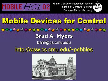 Mobile Devices for Control Brad A. Myers  Brad A. Myers  Human.