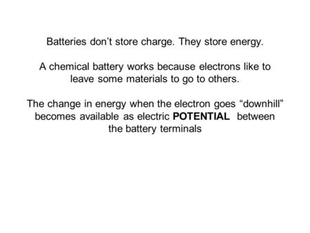 Batteries don't store charge. They store energy. A chemical battery works because electrons like to leave some materials to go to others. The change in.