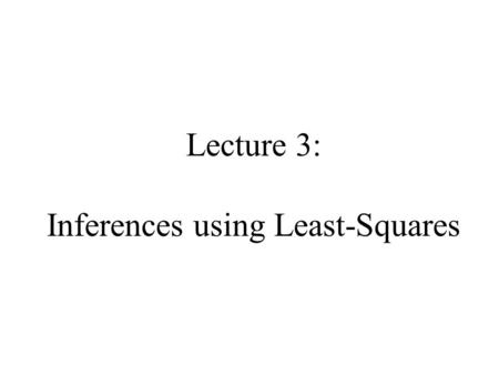 Lecture 3: Inferences using Least-Squares. Abstraction Vector of N random variables, x with joint probability density p(x) expectation x and covariance.