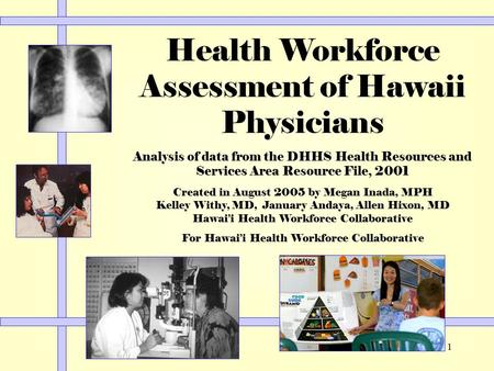 1 Health Workforce Assessment of Hawaii Physicians Analysis of data from the DHHS Health Resources and Services Area Resource File, 2001 Created in August.