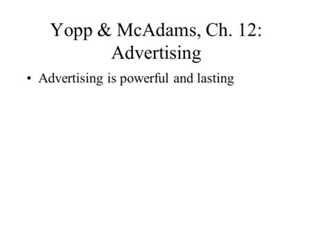 Yopp & McAdams, Ch. 12: Advertising Advertising is powerful and lasting.