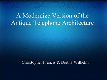 A Modernize Version of the Antique Telephone Architecture Christopher Francis & Bertha Wilhelm.