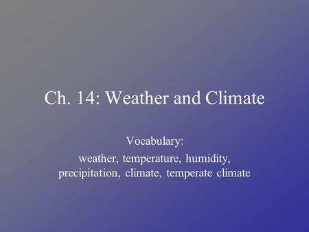 Ch. 14: Weather and Climate Vocabulary: weather, temperature, humidity, precipitation, climate, temperate climate.