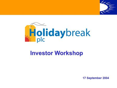 Investor Workshop 17 September 2004. THE STRATEGIC CHALLENGE Trading Environment changing rapidly Performance of Holidaybreak and business portfolio Outlook.