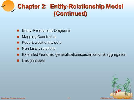 ©Silberschatz, Korth and Sudarshan2.1Database System Concepts Chapter 2: Entity-Relationship Model (Continued) Entity-Relationship Diagrams Mapping Constraints.