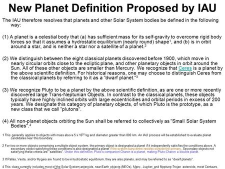 New Planet Definition Proposed by IAU The IAU therefore resolves that planets and other Solar System bodies be defined in the following way: (1) A planet.