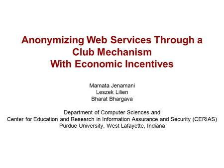 Anonymizing Web Services Through a Club Mechanism With Economic Incentives Mamata Jenamani Leszek Lilien Bharat Bhargava Department of Computer Sciences.