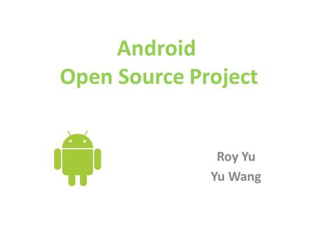 Android Open Source Project Roy Yu Yu Wang. Agenda Introduction Motivation Community Issues.