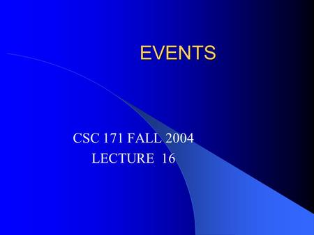 "EVENTS CSC 171 FALL 2004 LECTURE 16. ""Traditional"" Input In console applications, user input is under control of the program The program asks the user."