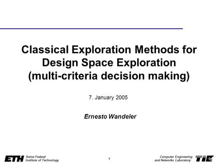 1 Swiss Federal Institute of Technology Computer Engineering and Networks Laboratory Classical Exploration Methods for Design Space Exploration (multi-criteria.