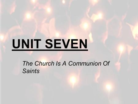 UNIT SEVEN The Church Is A Communion Of Saints. 7.2 Mary: Model and Mother of the Church.